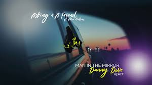 Asking 4 A Friend - Man in the Mirror (Danny Dove remix) at Frisk Radio
